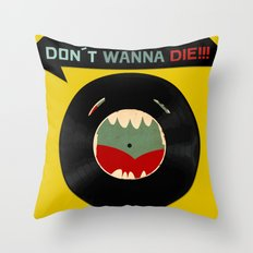 Don´t wanna die!!! Throw Pillow
