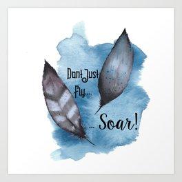 Dont just fly Soar! Art Print