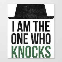 I am the one who knocks Canvas Print
