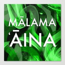 MĀLAMA 'ĀINA - TAKE CARE OF OUR LAND Canvas Print