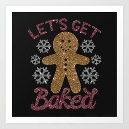 Let's Get Baked, Funny, Christmas, Quote Art Print