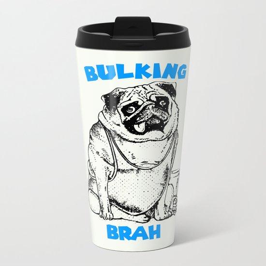 It's ok brah, I'm bulking Metal Travel Mug