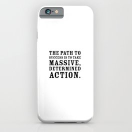 Motivational quote - The path to success is to take massive, determined action. iPhone Case