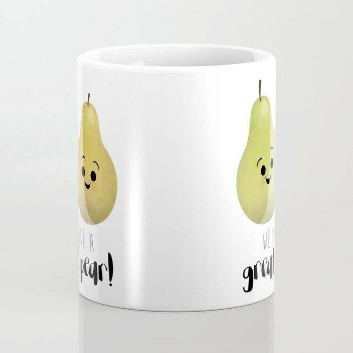 We Make A Great Pear! Coffee Mug