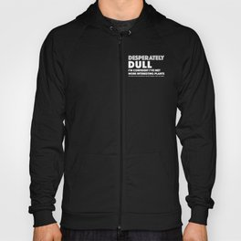Dull - Quotable Series Hoody