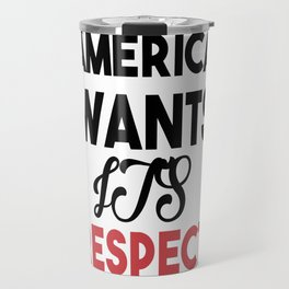 america wants its respect Travel Mug