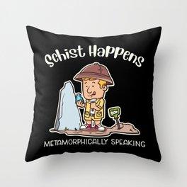 Schist Happens Metamorphically Speaking Illustration Throw Pillow