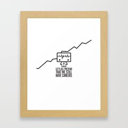 Let's all pretend that we still have careers Framed Art Print