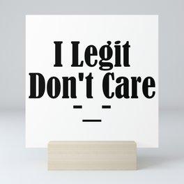 I Legit Don't Care Funny Sarcasm Adulthood Sucks Thug Meme Mini Art Print