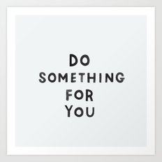 do something for you Art Print