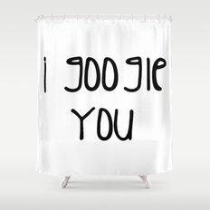 I g-ogle you Shower Curtain