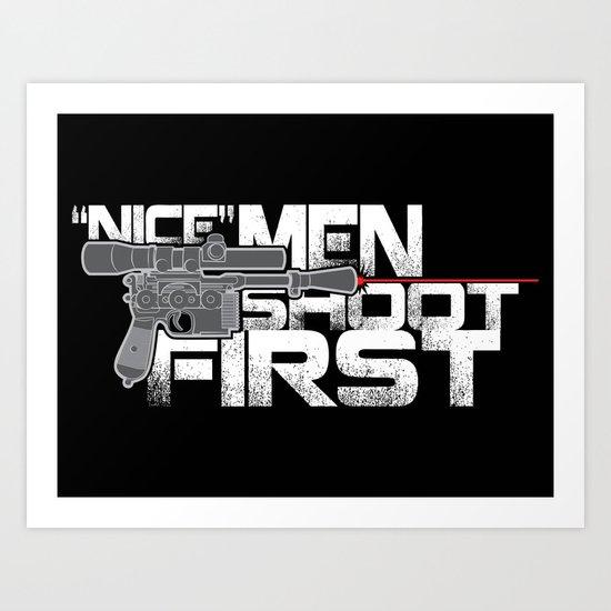 Nice Men Shoot First Art Print