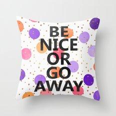 Be Nice Or Go Away Throw Pillow