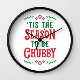 'Tis The Season To Be Chubby v2 Wall Clock