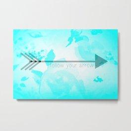 Follow Your Arrow (Aqua) Metal Print
