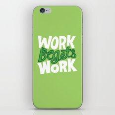 Work Begets Work. iPhone & iPod Skin