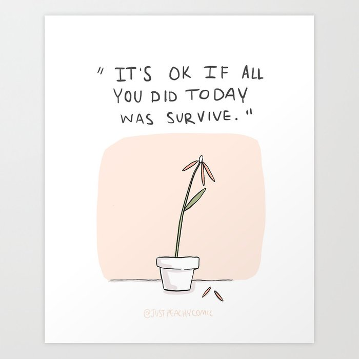 It's ok if all you did today was survive. Kunstdrucke