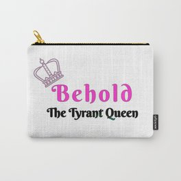 Behold the tyrant queen Carry-All Pouch