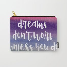 Dreams don't work unless you do Carry-All Pouch