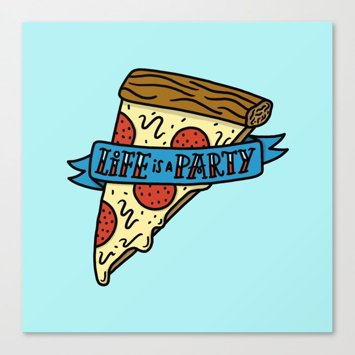 Life is a Pizza Party Canvas Print