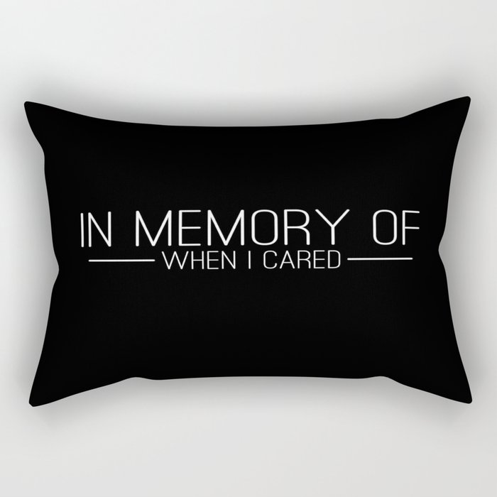 In memory of when I cared Rectangular Pillow