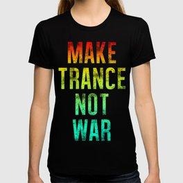 Make Trance Not War T-shirt