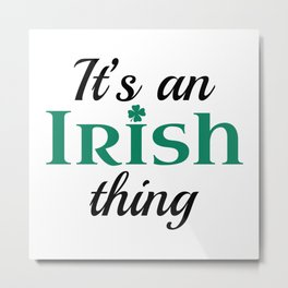 It's An Irish Thing Metal Print