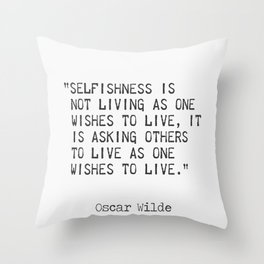 Selfishness is not living as one...Oscar Wilde Throw Pillow