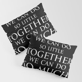 Inspirational quote - Alone we can do so little, together we can do so much. - Hellen Keller American blind and deaf author - white Pillow Sham
