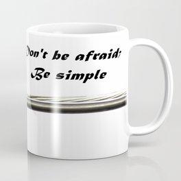 Don't Be Afraid; Be Simple Coffee Mug