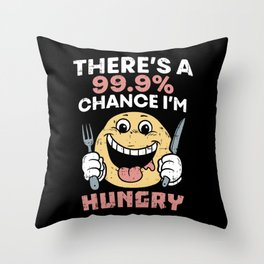 There's A 99.9% Chance I'm Hungry Foodie Food Lover Eating Throw Pillow