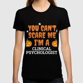 Can't scare me  I'm a clinical psychologist Halloween T-shirt