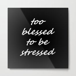 too blessed to be stressed - black Metal Print