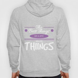 """""""The Best Things In Life Are Not Things"""" tee design. Perfect for your friends and family this season Hoody"""