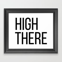 High There Framed Art Print
