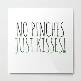 No Pinches Just Kisses Metal Print