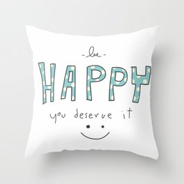 Be happy you deserve it word and smile face illustration Throw Pillow