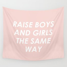 Raise Boys And Girls The Same Wall Tapestry
