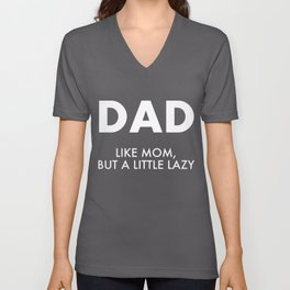 Dad Like Mom But A Little Lazy - Funny Father's Day Gift Unisex V-Neck