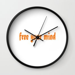 """Freedom? Open Minded? Here's a perfect t-shirt for you saying """"Free Your Mind"""" Free your soul! Wall Clock"""