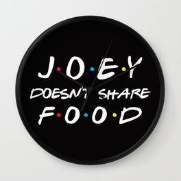 Joey Doesn't Share Food, Funny Quote Wall Clock