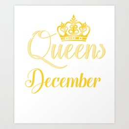 Queens are Born in December Women Girl Birthday Celebration  Art Print