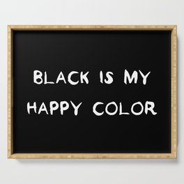 Black is my happy color Serving Tray