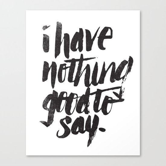 I HAVE NOTHING GOOD TO SAY Canvas Print