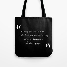 Knowing your own darkness is the best method for dealing with the darknesses of other people Tote Bag