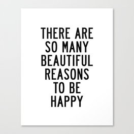 There Are so Many Beautiful Reasons to Be Happy Short Inspirational Life Quote Poster Canvas Print