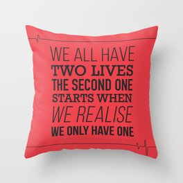 We All Have Two Lives Throw Pillow
