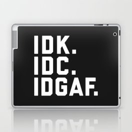 IDK, IDC, IDGAF Funny Quote Laptop & iPad Skin