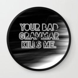 Your bad grammar kills me. Wall Clock