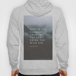 Live in the sunshine. Swim in the sea. Drink the wild air. Hoody